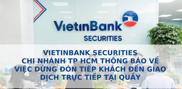 VietinBank Securities thông báo về việc tạm dừng đón tiếp khách hàng đến giao dịch trực tiếp tại quầy tại chi nhánh Tp Hồ Chí Minh